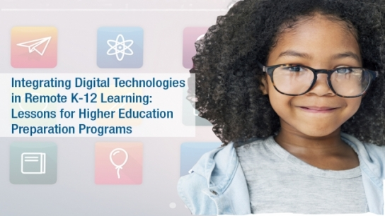 ISTE: Integrating Digital Technologies in Remote K-12 Learning: Lessons for Higher Education Preparation Programs