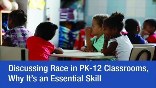Discussing Race in PK-12 Classrooms, Why It's an Essential Skill